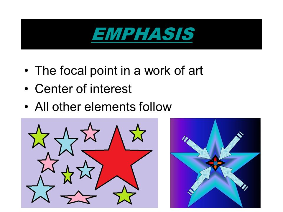 EMPHASIS The focal point in a work of art Center of interest