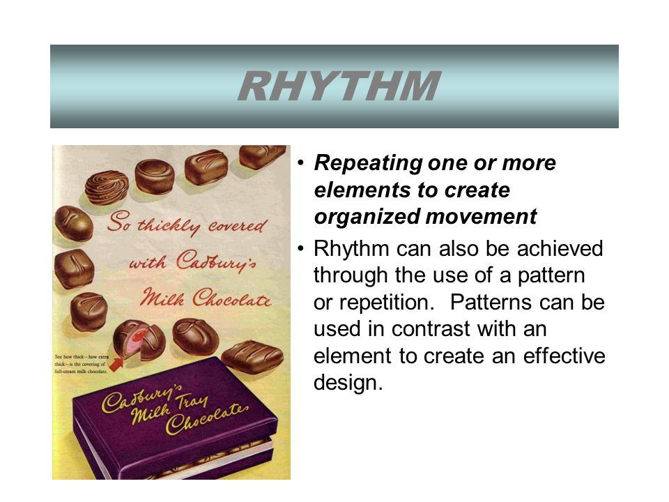 RHYTHM Repeating one or more elements to create organized movement