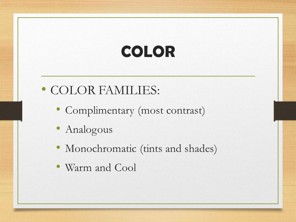 COLOR COLOR FAMILIES: Complimentary (most contrast) Analogous