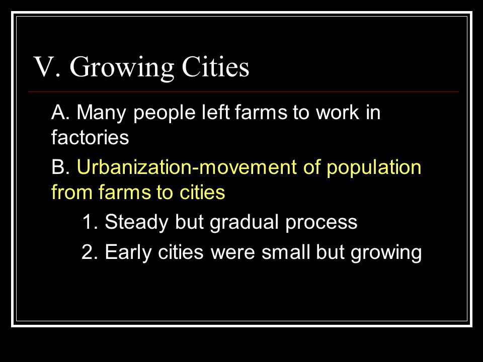 V. Growing Cities A. Many people left farms to work in factories