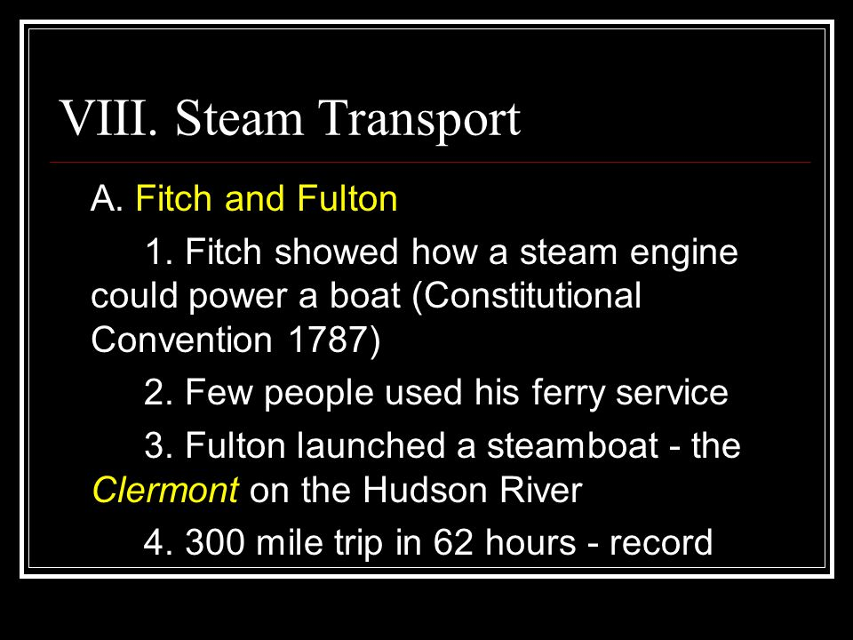 VIII. Steam Transport A. Fitch and Fulton