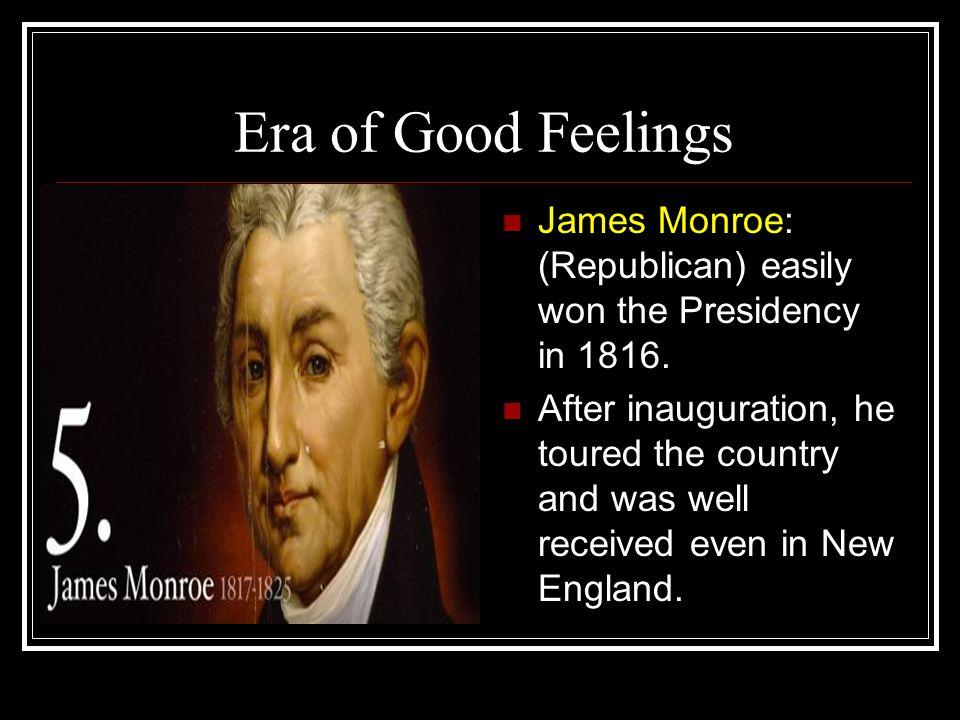 Era of Good Feelings James Monroe: (Republican) easily won the Presidency in 1816.