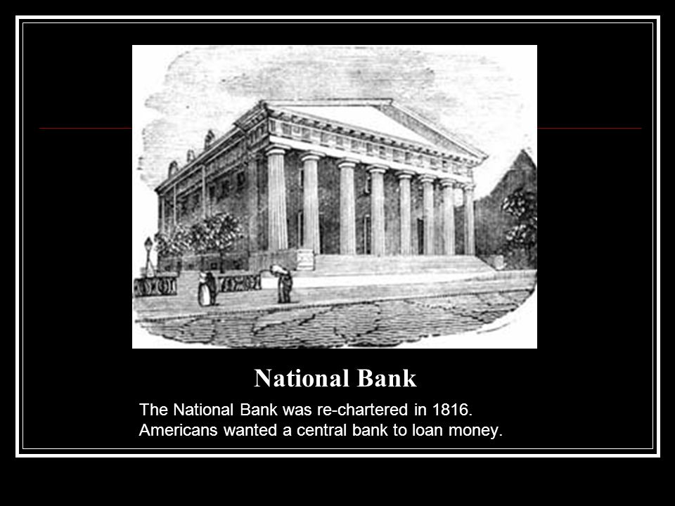 National Bank The National Bank was re-chartered in 1816.