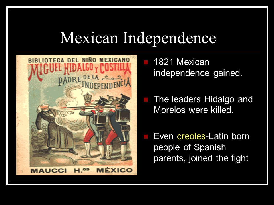 Mexican Independence 1821 Mexican independence gained.