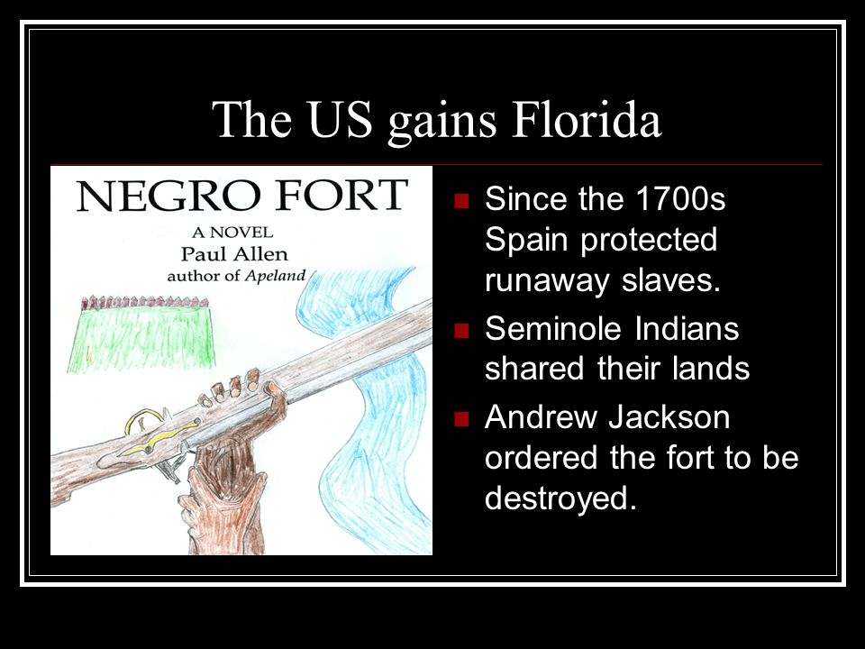 The US gains Florida Since the 1700s Spain protected runaway slaves.