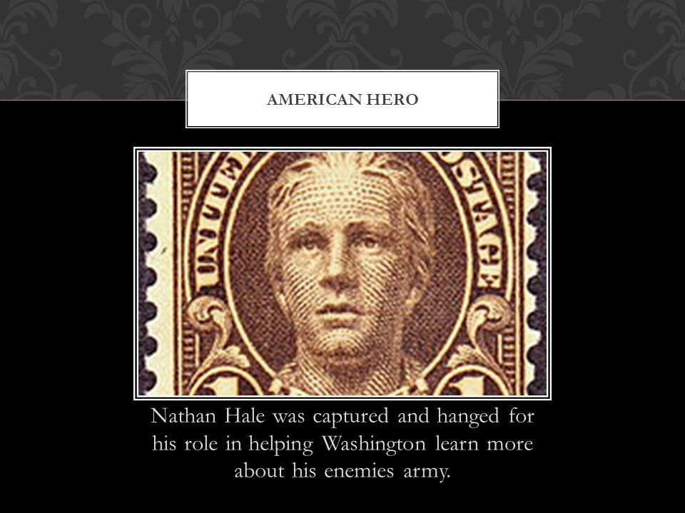 American Hero Nathan Hale was captured and hanged for his role in helping Washington learn more about his enemies army.