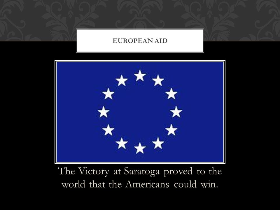 European Aid The Victory at Saratoga proved to the world that the Americans could win.