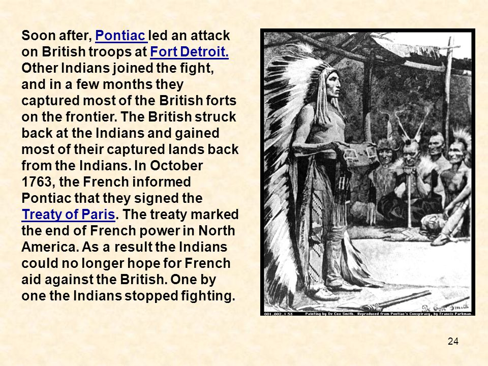 Soon after, Pontiac led an attack on British troops at Fort Detroit