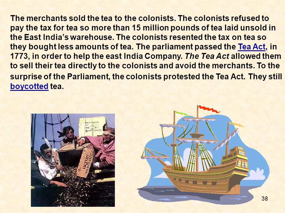 The merchants sold the tea to the colonists