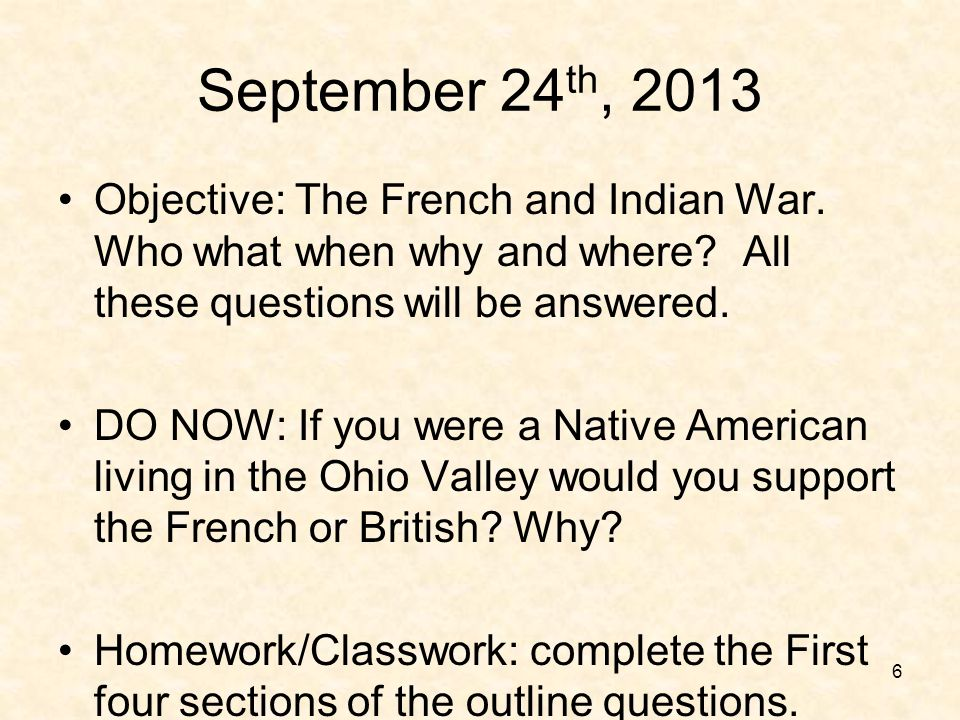 September 24th, 2013 Objective: The French and Indian War. Who what when why and where All these questions will be answered.