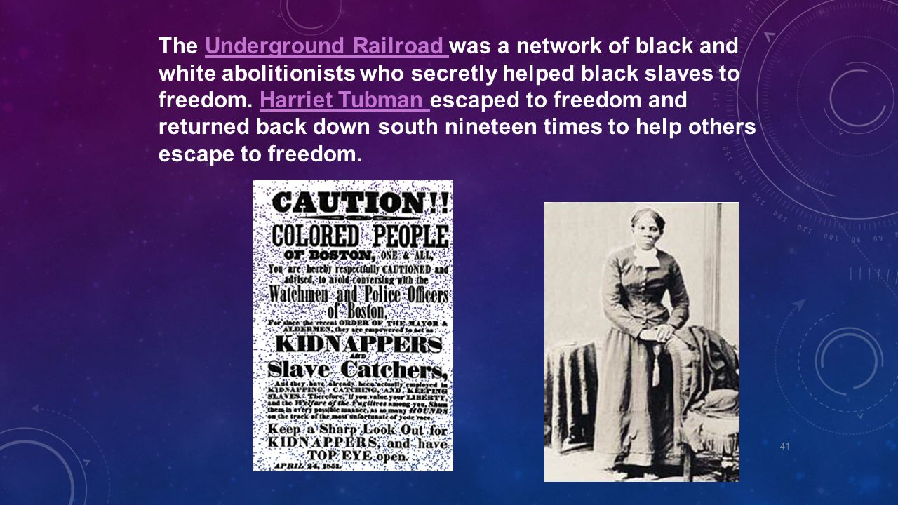 The Underground Railroad was a network of black and white abolitionists who secretly helped black slaves to freedom.