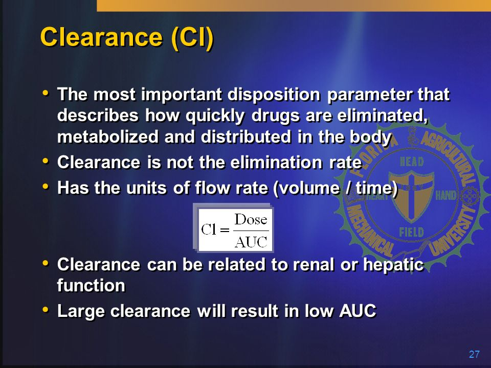 Clearance (Cl) The most important disposition parameter that describes how quickly drugs are eliminated, metabolized and distributed in the body.