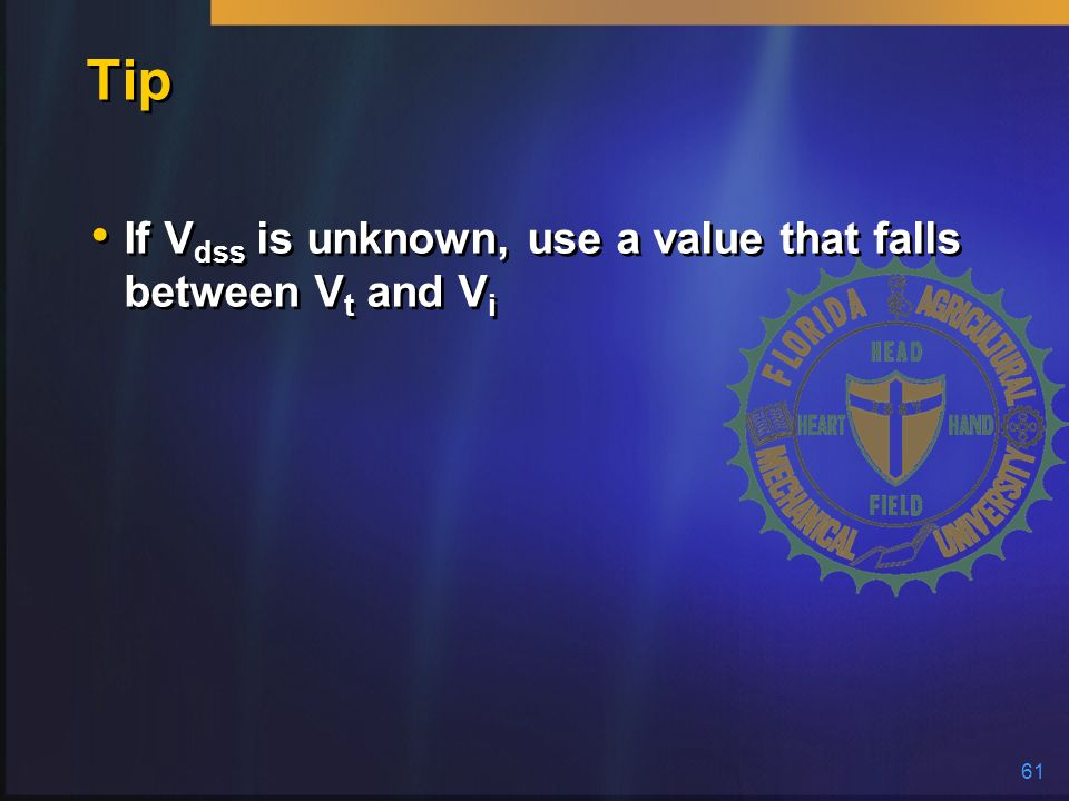 Tip If Vdss is unknown, use a value that falls between Vt and Vi