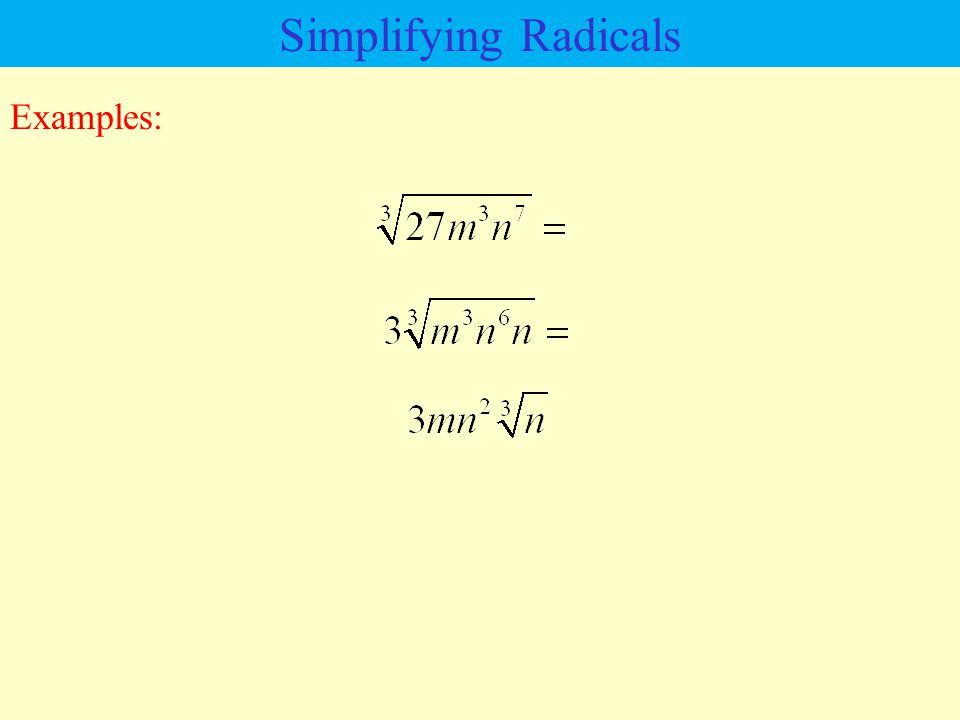 Simplifying Radicals Examples: