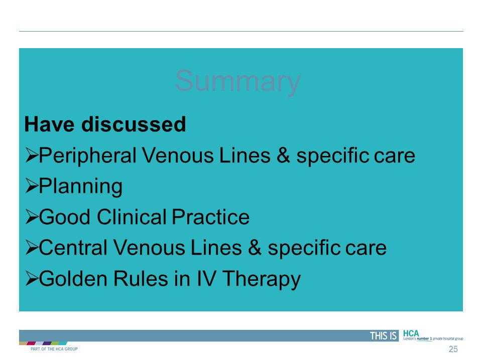 Summary Have discussed Peripheral Venous Lines & specific care