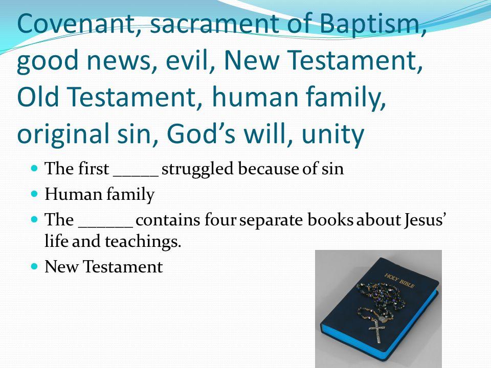 Covenant, sacrament of Baptism, good news, evil, New Testament, Old Testament, human family, original sin, God's will, unity