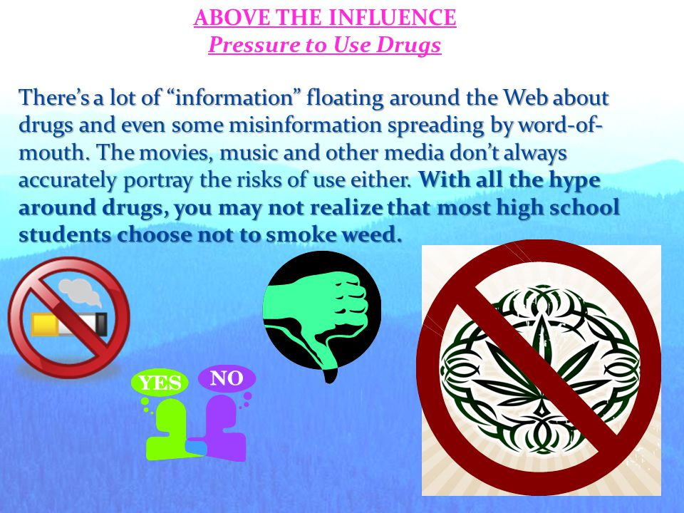 ABOVE THE INFLUENCE Pressure to Use Drugs