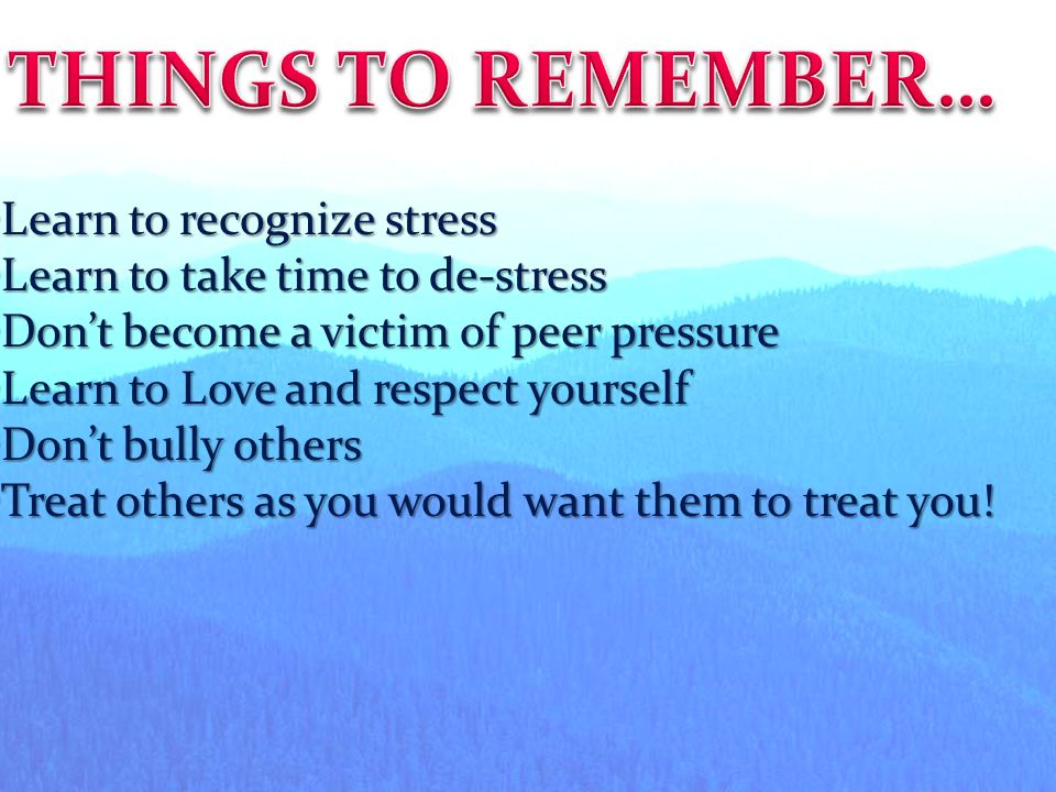 THINGS TO REMEMBER… Learn to recognize stress