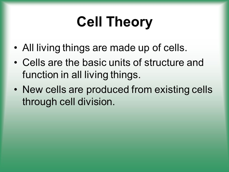 Cell Theory All living things are made up of cells.