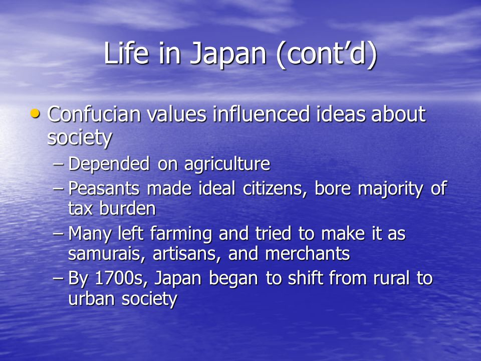 Life in Japan (cont'd) Confucian values influenced ideas about society