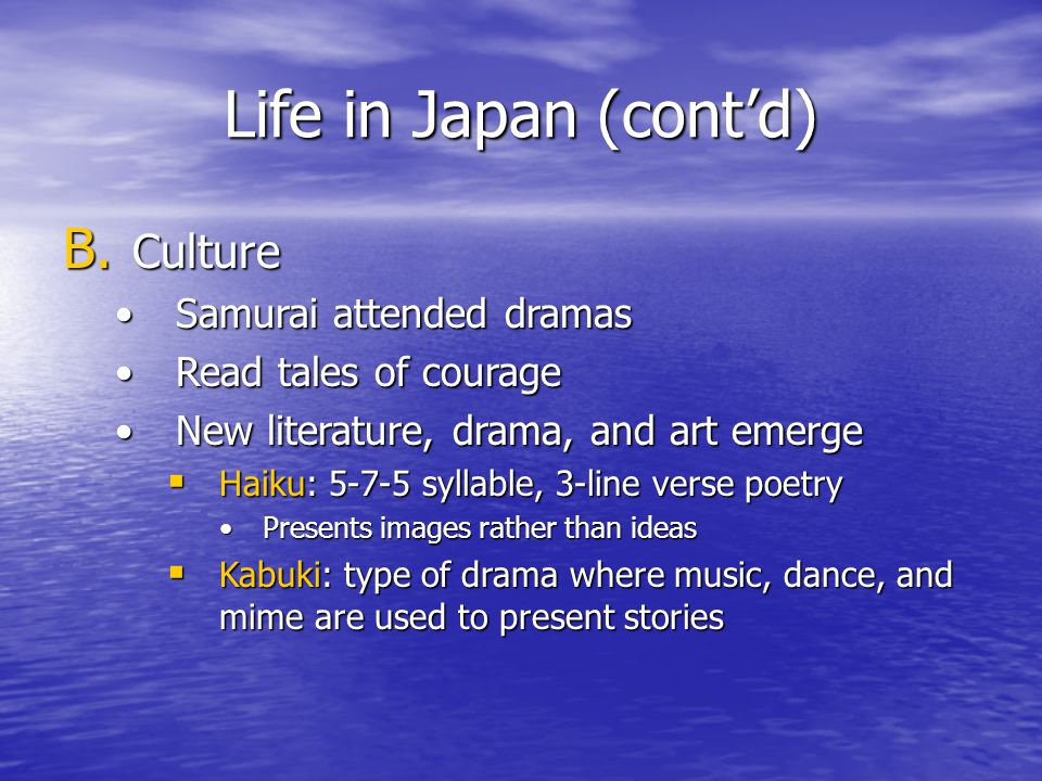 Life in Japan (cont'd) Culture Samurai attended dramas
