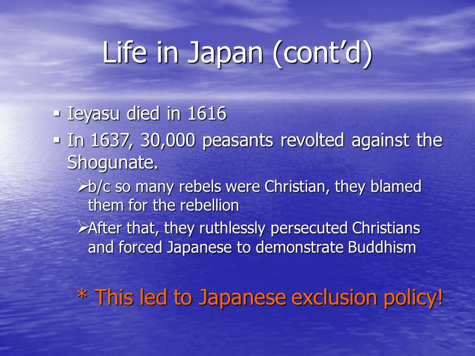 Life in Japan (cont'd) * This led to Japanese exclusion policy!