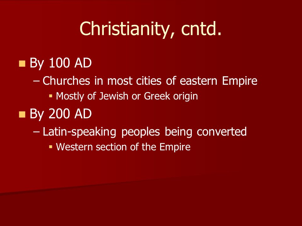 Christianity, cntd. By 100 AD By 200 AD