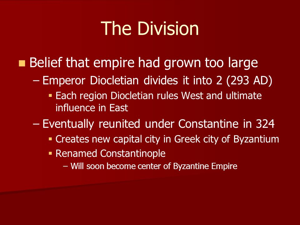 The Division Belief that empire had grown too large