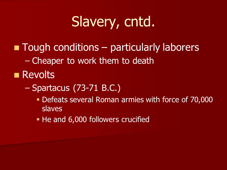 Slavery, cntd. Tough conditions – particularly laborers Revolts