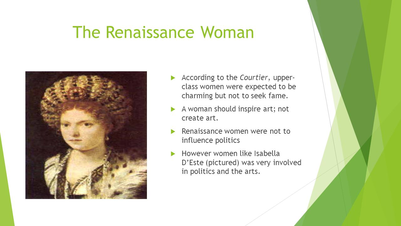The Renaissance Woman According to the Courtier, upper- class women were expected to be charming but not to seek fame.