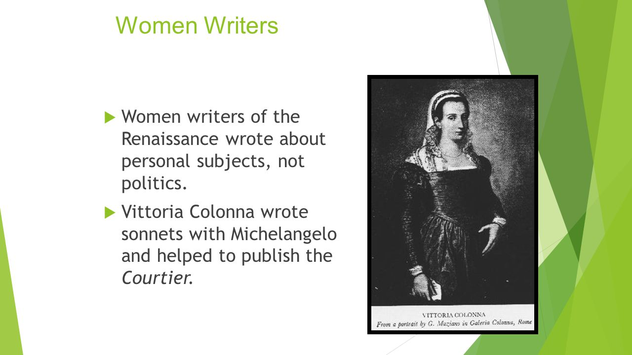 Women Writers Women writers of the Renaissance wrote about personal subjects, not politics.
