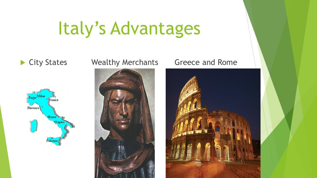 Italy's Advantages City States Wealthy Merchants Greece and Rome
