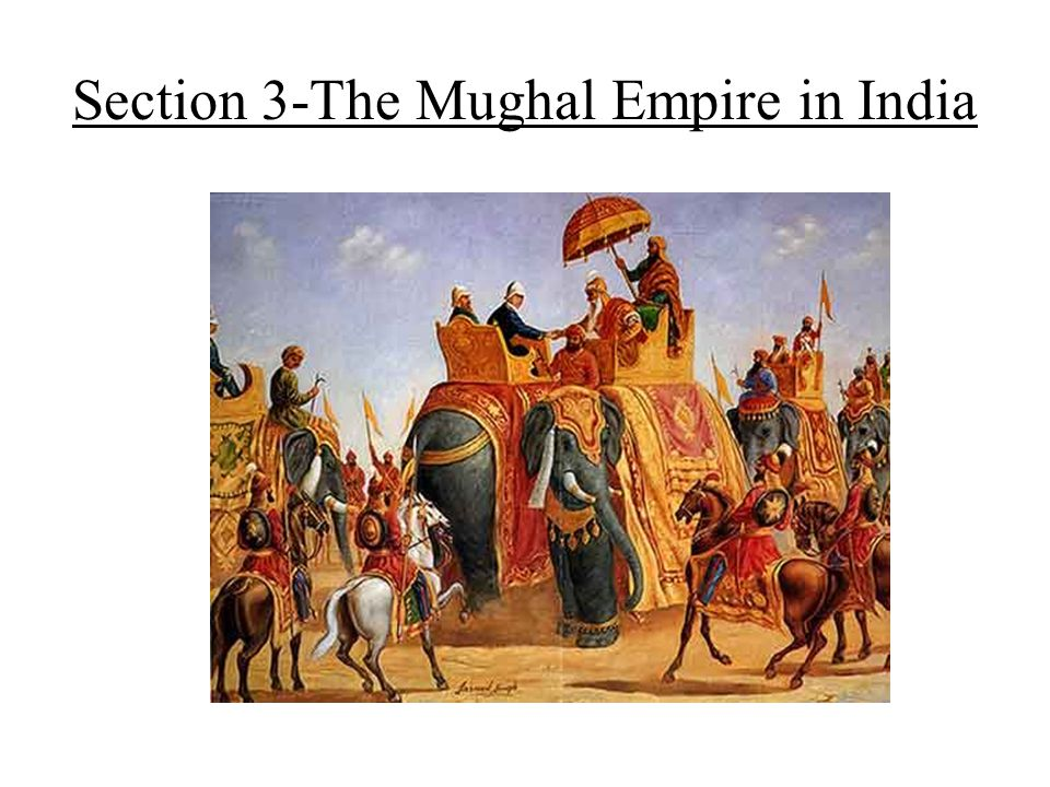 Section 3-The Mughal Empire in India