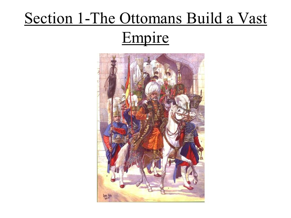 Section 1-The Ottomans Build a Vast Empire