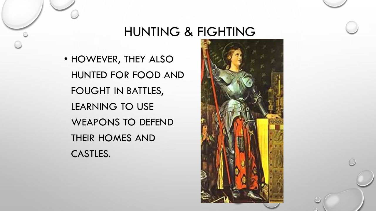Hunting & Fighting However, they also hunted for food and fought in battles, learning to use weapons to defend their homes and castles.