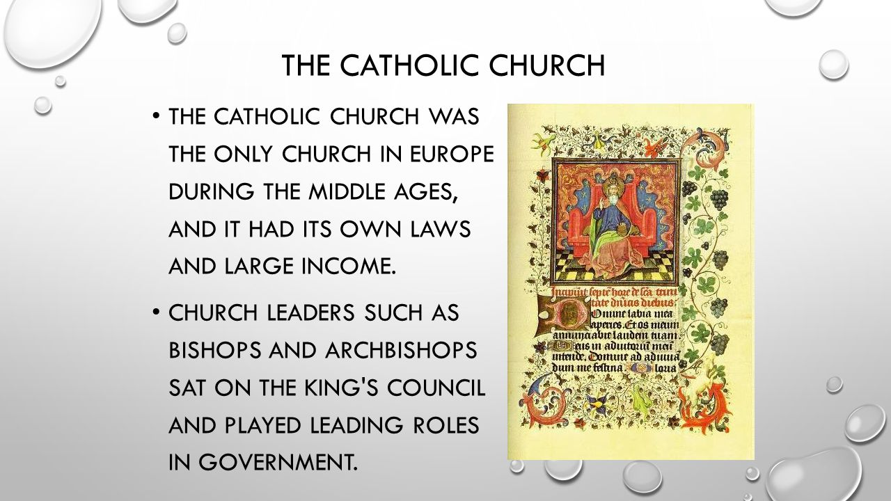 The Catholic Church The Catholic Church was the only church in Europe during the Middle Ages, and it had its own laws and large income.