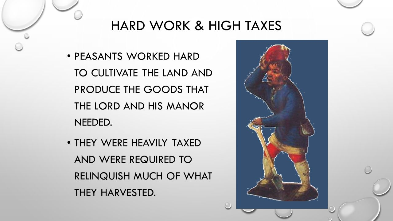 Hard Work & High Taxes Peasants worked hard to cultivate the land and produce the goods that the lord and his manor needed.