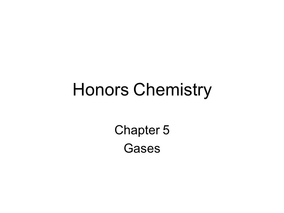 Honors Chemistry Chapter 5 Gases