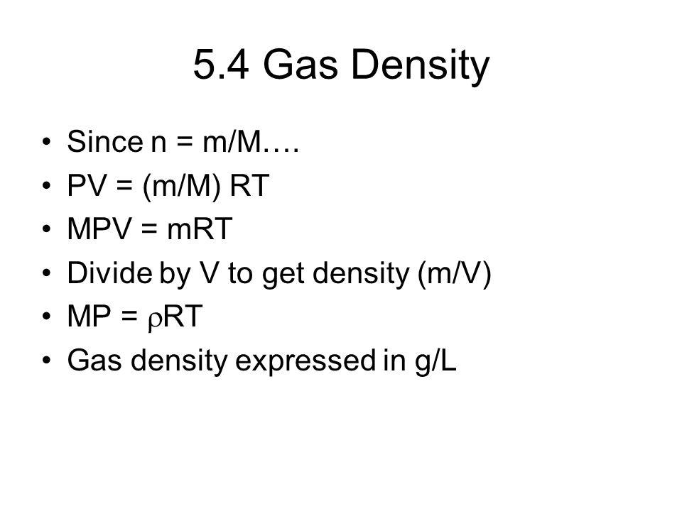 5.4 Gas Density Since n = m/M…. PV = (m/M) RT MPV = mRT