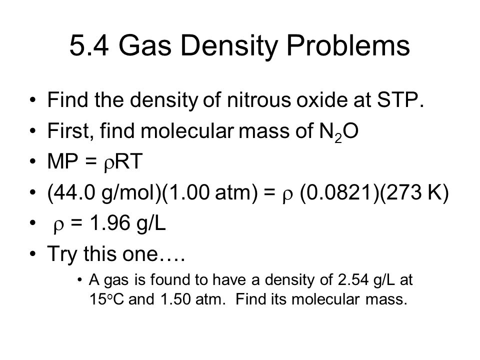 5.4 Gas Density Problems Find the density of nitrous oxide at STP.