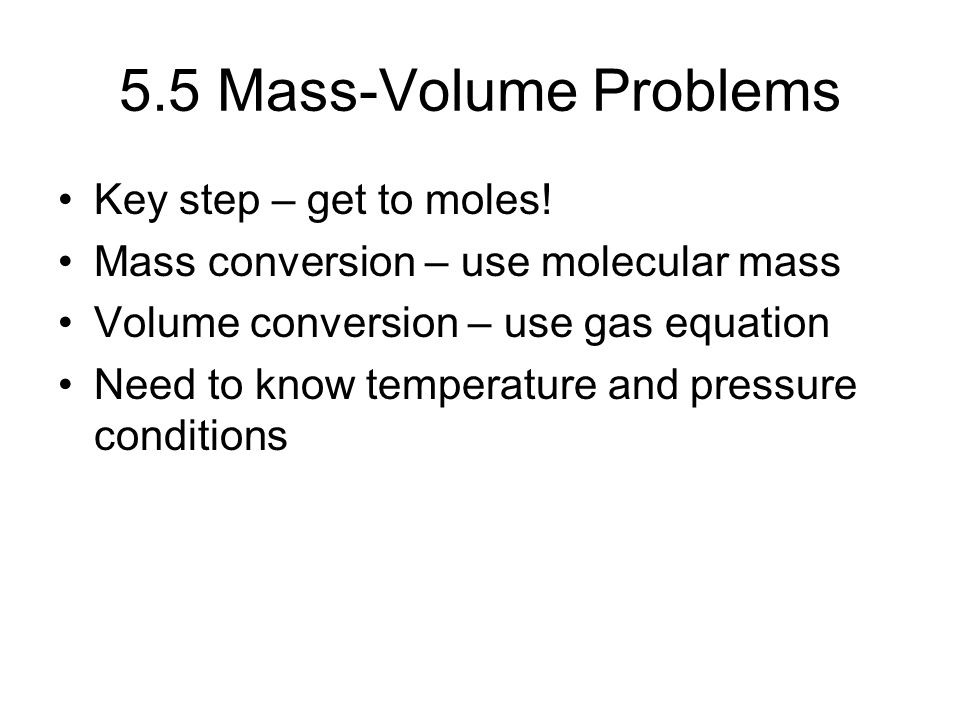 5.5 Mass-Volume Problems Key step – get to moles!