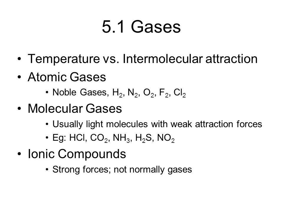 5.1 Gases Temperature vs. Intermolecular attraction Atomic Gases