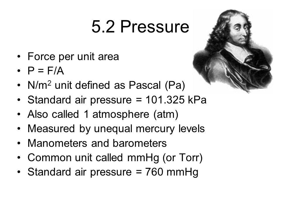 5.2 Pressure Force per unit area P = F/A
