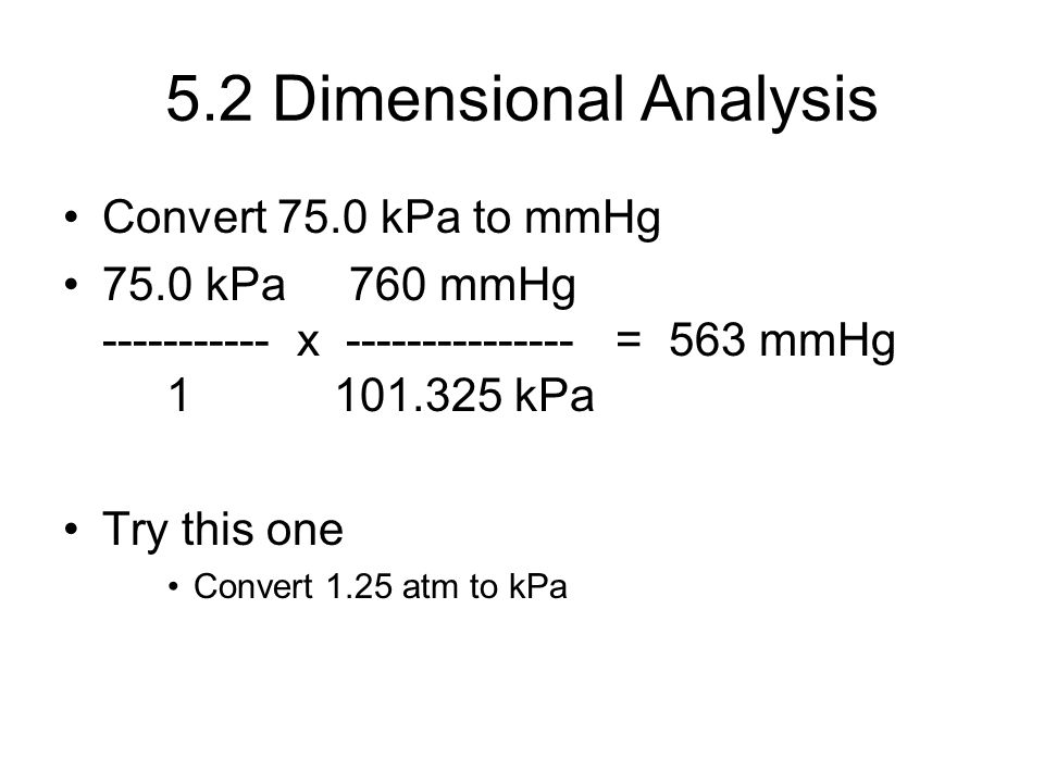 5.2 Dimensional Analysis Convert 75.0 kPa to mmHg