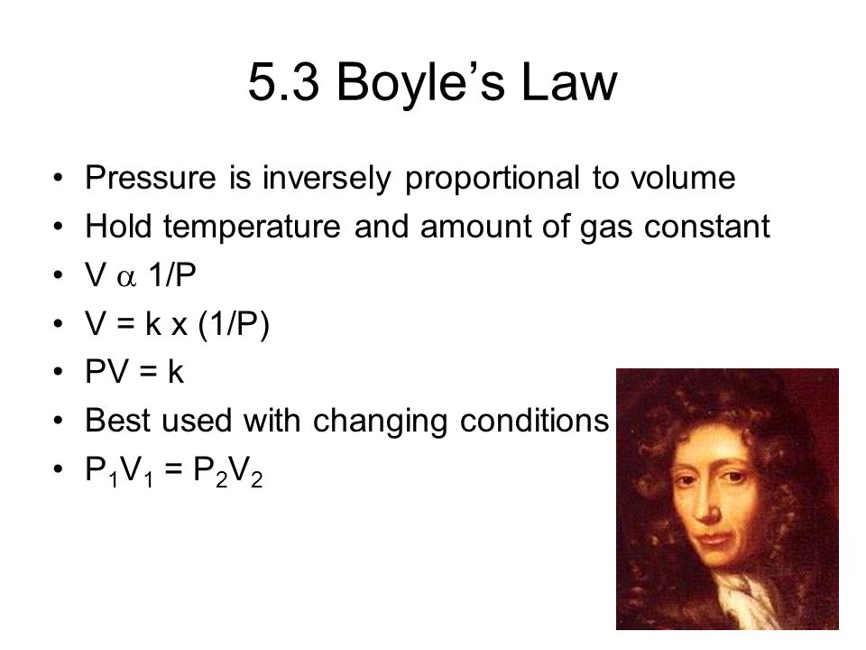 5.3 Boyle's Law Pressure is inversely proportional to volume