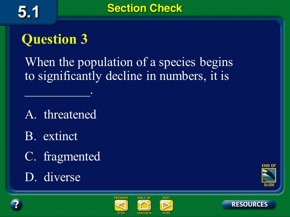 Question 3 When the population of a species begins to significantly decline in numbers, it is __________.