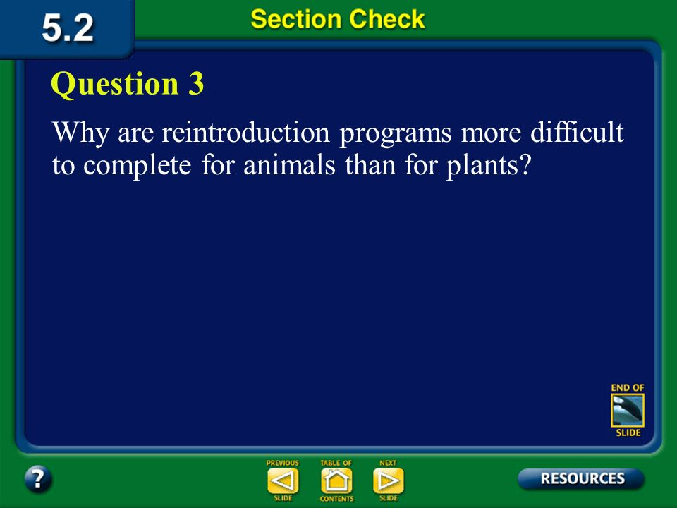Question 3 Why are reintroduction programs more difficult to complete for animals than for plants.