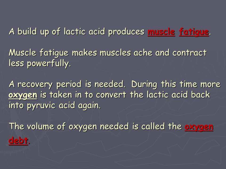 A build up of lactic acid produces muscle fatigue
