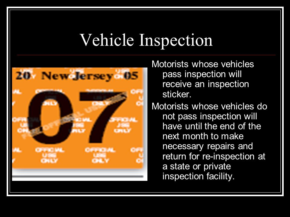 Vehicle Inspection Motorists whose vehicles pass inspection will receive an inspection sticker.