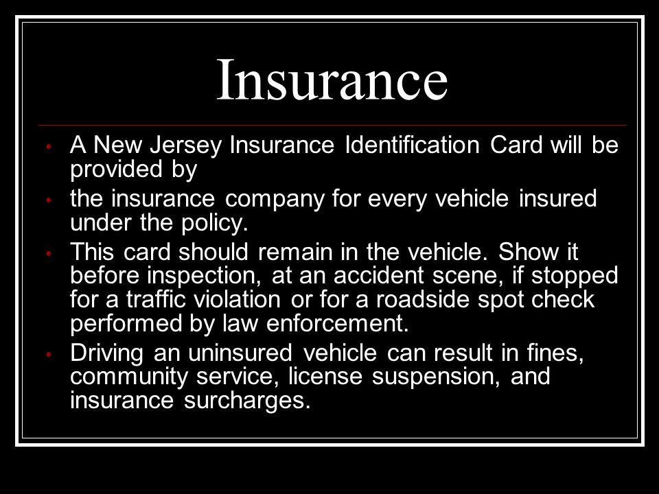 Insurance A New Jersey Insurance Identification Card will be provided by. the insurance company for every vehicle insured under the policy.